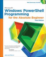 Windows PowerShell Programming for the Absolute Beginner by Jerry Lee, Jr. Ford