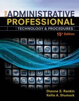 The Administrative Professional Technology & Procedures by Dianne S. Rankin, Kellie Ann Shumack