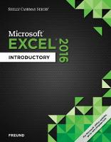 Shelly Cashman Series (R) Microsoft (R) Office 365 & Excel 2016 Introductory by Steven (University of Central Florida) Freund, Eric Schmieder, Joy (Indiana University, Purdue University at Indianapol Starks