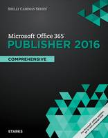 Shelly Cashman Series Microsoft Office 365 & Publisher 2016 Comprehensive by Joy (Indiana University, Purdue University at Indianapolis) Starks