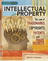Intellectual Property The Law of Trademarks, Copyrights, Patents, and Trade Secrets by Deborah (Georgetown University) Bouchoux