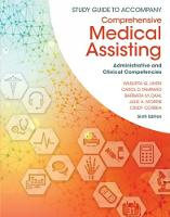 Study Guide for Lindh/Tamparo/Dahl/ Morris/Correa's Comprehensive Medical Assisting: Administrative and Clinical Competencies, 6th by Wilburta Lindh, Carol D. Tamparo, Cindy (City University of New York at Queens College) Correa, Barbara Dahl