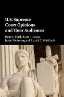 US Supreme Court Opinions and their Audiences by Ryan C. (Michigan State University) Black, Ryan J. (University of Wisconsin, Madison) Owens, Justin (University of Ke Wedeking