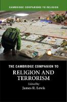 The Cambridge Companion to Religion and Terrorism by Professor James R. Lewis