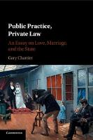 Public Practice, Private Law An Essay on Love, Marriage, and the State by Gary (La Sierra University, California) Chartier