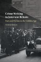 Crime Writing in Interwar Britain Fact and Fiction in the Golden Age by Victoria (University of Leicester) Stewart