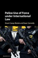 Police Use of Force under International Law by Stuart (University of Pretoria) Casey-Maslen, Sean Connolly