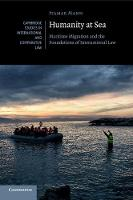 Humanity at Sea Maritime Migration and the Foundations of International Law by Itamar Mann