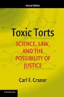 Toxic Torts Science, Law, and the Possibility of Justice by Carl F. (University of California, Riverside) Cranor