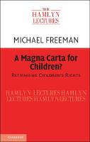 A Magna Carta for Children? Rethinking Children's Rights by Michael Freeman