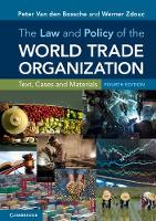 The Law and Policy of the World Trade Organization Text, Cases and Materials by Peter van den Bossche, Werner Zdouc