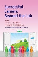 Successful Careers beyond the Lab by David J. (St Edmund's College, Cambridge) Bennett
