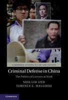 Criminal Defense in China The Politics of Lawyers at Work by Sida (University of Toronto) Liu, Terence C. Halliday