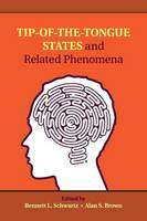 Tip-of-the-Tongue States and Related Phenomena by Bennett L. Schwartz