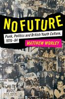 No Future Punk, Politics and British Youth Culture, 1976-1984 by Matthew (University of Reading) Worley