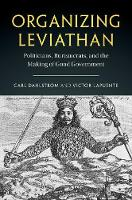 Organizing Leviathan Politicians, Bureaucrats, and the Making of Good Government by Carl Dahlstrom, Victor Lapuente