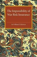 The Impossibility of War Risk Insurance A Paper Read Before the Insurance Institute of London on 15th March 1938 by William Palin Elderton