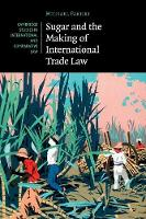 Sugar and the Making of International Trade Law by Michael (University of Oregon) Fakhri