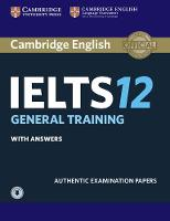 Cambridge IELTS 12 General Training Student's Book with Answers with Audio Authentic Examination Papers by