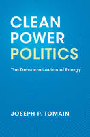 Clean Power Politics The Democratization of Energy by Joseph P. Tomain