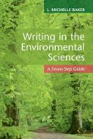Writing in the Environmental Sciences A Seven-Step Guide by L. Michelle Baker