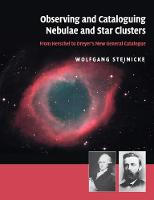 Observing and Cataloguing Nebulae and Star Clusters From Herschel to Dreyer's New General Catalogue by Wolfgang Steinicke