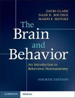 The Brain and Behavior An Introduction to Behavioral Neuroanatomy by David (Ohio State University) Clark, Nash N. (University of Missouri, Kansas City) Boutros, Mario (University of Califo Mendez