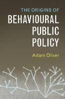 The Origins of Behavioural Public Policy by Adam (London School of Economics and Political Science) Oliver