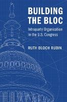 Building the Bloc Intraparty Organization in the US Congress by Ruth (University of Chicago) Bloch Rubin