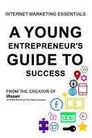 A Young Entrepreneur's Guide to Success by Zakir Miah