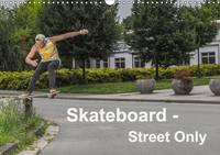 Skateboard - Street Only Street - Skateboarding is Magic by Michael Wenk