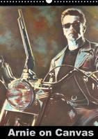 Arnie on Canvas 2016 Calendar with Paintings of Arnold Schwarzengger by Rudolf J. Strutz