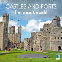 Castles and Forts from Around the World 2017 Castles and Forts - Residences and Strongholds by Calvendo