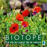 Biotope - La Vie au Coeur de la Nature 2017 Diversite des Habitats Naturel dans le Monde - Biotope by Calvendo
