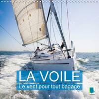 La Voile : Le Vent pour Tout Bagage 2017 Une Croisiere Est une Aventure Passionnante et Vivifiante, Mais Aussi Reposante by Calvendo