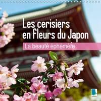 La Beaute Ephemere - Les Cerisiers en Fleurs du Japon 2017 Les Fleurs du Printemps by Calvendo