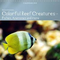 Colorful Reef Inhabitants - Fishes, Anemones and More 2018 Tropical Reefs Provide a Wide Variety of Animals and Colors by Bianca Schumann