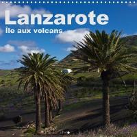 Lanzarote - Ile Aux Volcans 2018 Un Voyage Photographique Sur L'ile De Lanzarote by Anja Ergler