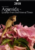 Agamids - Lizards from the Primeval Times 2018 Photos of Oriental Garden Lizards in Their Natural Habitat by Bianca Schumann