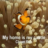 My Home is My Castle - Clown Fish 2018 This Clown Fish Calendar is the Most Colourful Spectacle for the Year. by Sven Gruse