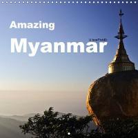 Amazing Myanmar 2018 Myanmar - A Journey Through Burma/Myanmar is Like Travelling Back in Time by U. Boettcher