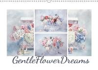 Gentle Flower Dreams 2018 Beautifully Arranged, Tastefully Composed: These Bouquets of Flowers Will be Something to Rejoice in, Every Month of the Year. by Lizzy Pe