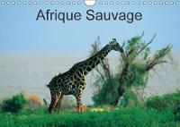 Afrique Sauvage 2018 Au c/Ur De La Nature De La Faune Et Des Ethnies. by Dominique Leroy