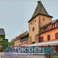 Turckheim - Village Pittoresque Du Vignoble Alsacien 2018 12 Tableaux De La Ville Situee Sur La Route Du Vin Alsacienne by Thomas Bartruff