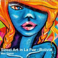 Street Art in La Paz - Bolivia 2018 An Special Selection of the Most Beautiful and Colorful Paintings in the Streets of La Paz. by Dr. Max Glaser
