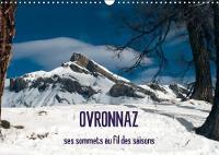 Ovronnaz, Ses Sommets Au Fil Des Saisons 2018 A La Decouverte Des Sommets Surplombant Ovronnaz, Au GRE Des Pistes Ou Des Sentiers Selon La Saison. by Yves Montandon