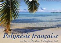 Polynesie Francaise - Des Iles De Reve Dans Le Pacifique Sud 2018 Mer, Lagons Et Recifs - a La Decouverte Des Mers Du Sud by Jana Thiem-Eberitsch