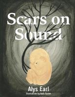 Scars on Sound by Alys Earl