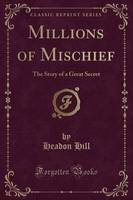 Millions of Mischief The Story of a Great Secret (Classic Reprint) by Headon Hill