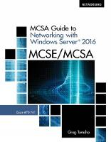 MCSA Guide to Networking with Windows Server (R) 2016, Exam 70-741 by Greg (Yavapai College) Tomsho